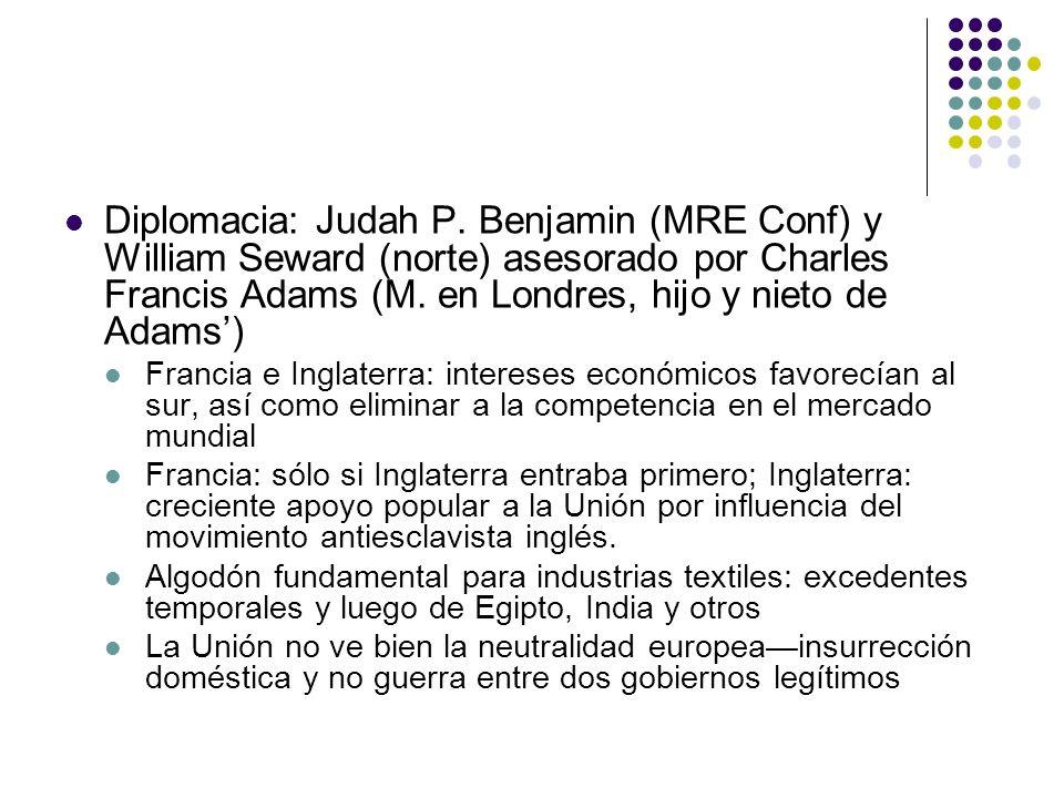 Diplomacia: Judah P. Benjamin (MRE Conf) y William Seward (norte) asesorado por Charles Francis Adams (M. en Londres, hijo y nieto de Adams) Francia e