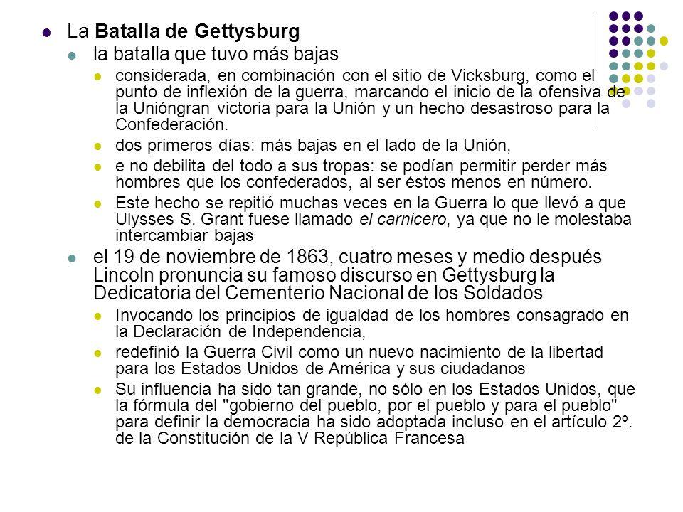 La Batalla de Gettysburg la batalla que tuvo más bajas considerada, en combinación con el sitio de Vicksburg, como el punto de inflexión de la guerra,