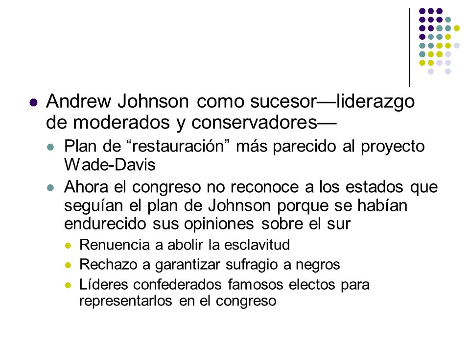 Andrew Johnson como sucesorliderazgo de moderados y conservadores Plan de restauración más parecido al proyecto Wade-Davis Ahora el congreso no recono