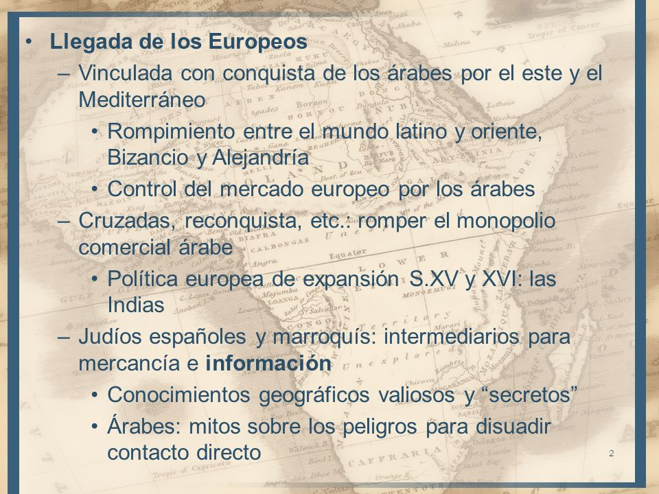 Llegada de los Europeos –Vinculada con conquista de los árabes por el este y el Mediterráneo Rompimiento entre el mundo latino y oriente, Bizancio y A