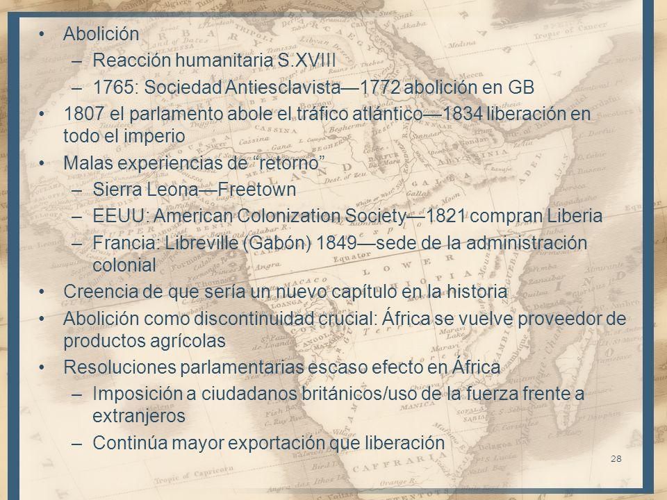 Abolición –Reacción humanitaria S.XVIII –1765: Sociedad Antiesclavista1772 abolición en GB 1807 el parlamento abole el tráfico atlántico1834 liberació