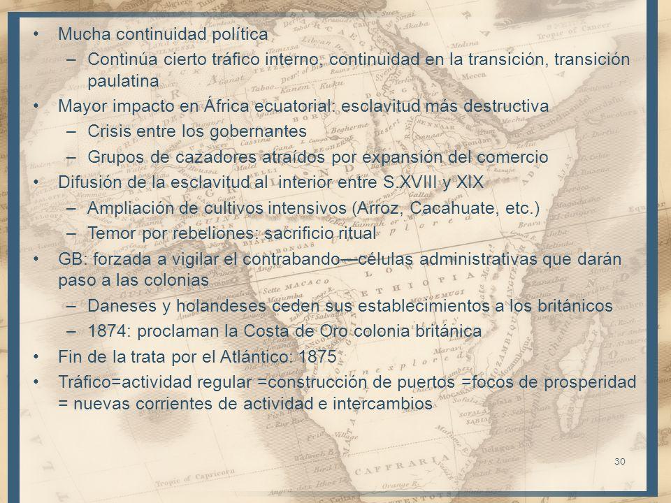 Mucha continuidad política –Continúa cierto tráfico interno, continuidad en la transición, transición paulatina Mayor impacto en África ecuatorial: es