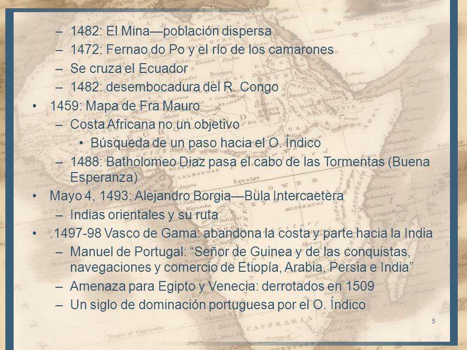 –1482: El Minapoblación dispersa –1472: Fernao do Po y el río de los camarones –Se cruza el Ecuador –1482: desembocadura del R. Congo 1459: Mapa de Fr