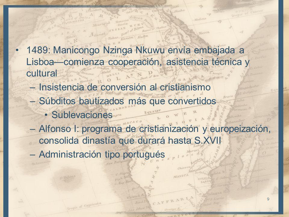 1489: Manicongo Nzinga Nkuwu envía embajada a Lisboacomienza cooperación, asistencia técnica y cultural –Insistencia de conversión al cristianismo –Sú