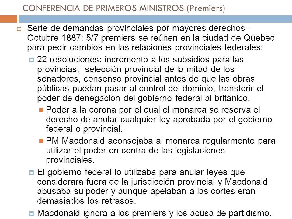 CONFERENCIA DE PRIMEROS MINISTROS (Premiers) Serie de demandas provinciales por mayores derechos-- Octubre 1887: 5/7 premiers se reúnen en la ciudad d
