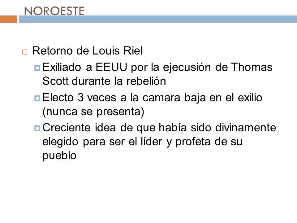 Retorno de Louis Riel Exiliado a EEUU por la ejecusión de Thomas Scott durante la rebelión Electo 3 veces a la camara baja en el exilio (nunca se pres