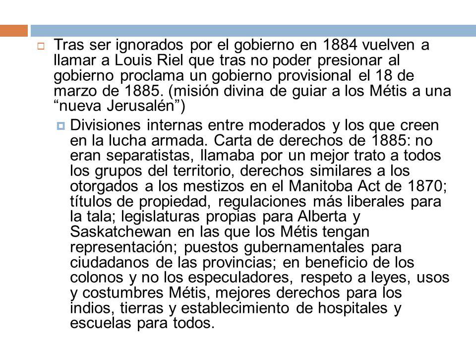 Tras ser ignorados por el gobierno en 1884 vuelven a llamar a Louis Riel que tras no poder presionar al gobierno proclama un gobierno provisional el 1