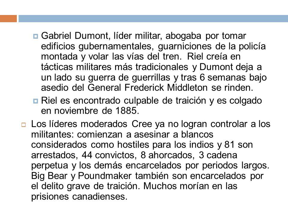 Gabriel Dumont, líder militar, abogaba por tomar edificios gubernamentales, guarniciones de la policía montada y volar las vías del tren. Riel creía e