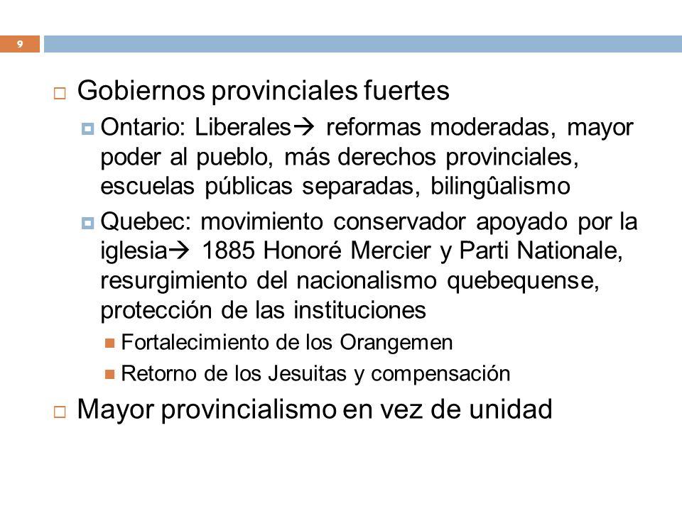 Gobiernos provinciales fuertes Ontario: Liberales reformas moderadas, mayor poder al pueblo, más derechos provinciales, escuelas públicas separadas, b