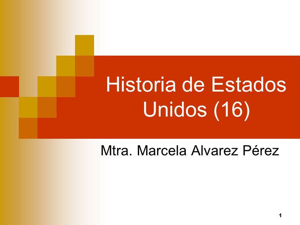 1 Historia de Estados Unidos (16) Mtra. Marcela Alvarez Pérez