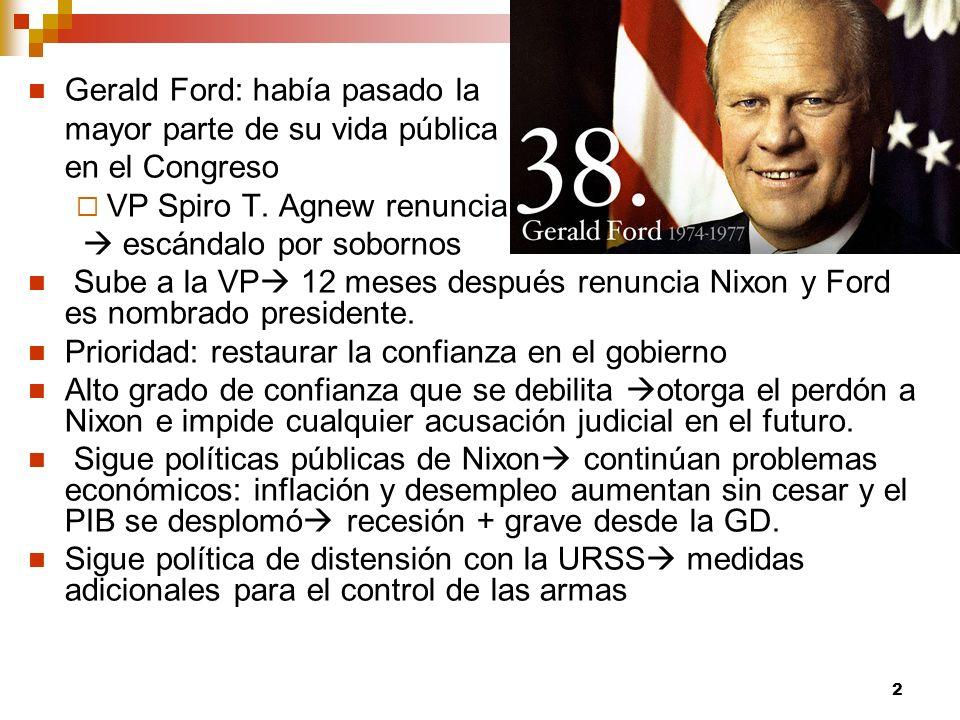 Gerald Ford: había pasado la mayor parte de su vida pública en el Congreso VP Spiro T. Agnew renuncia escándalo por sobornos Sube a la VP 12 meses des