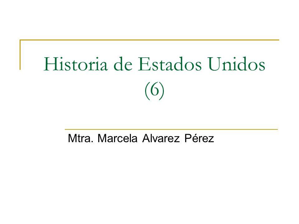 Historia de Estados Unidos (6) Mtra. Marcela Alvarez Pérez