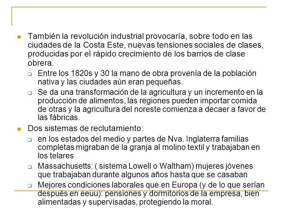 También la revolución industrial provocaría, sobre todo en las ciudades de la Costa Este, nuevas tensiones sociales de clases, producidas por el rápid
