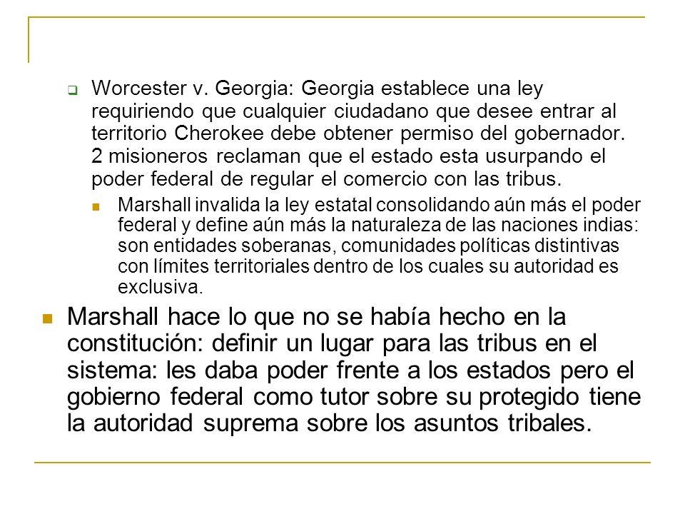 Worcester v. Georgia: Georgia establece una ley requiriendo que cualquier ciudadano que desee entrar al territorio Cherokee debe obtener permiso del g
