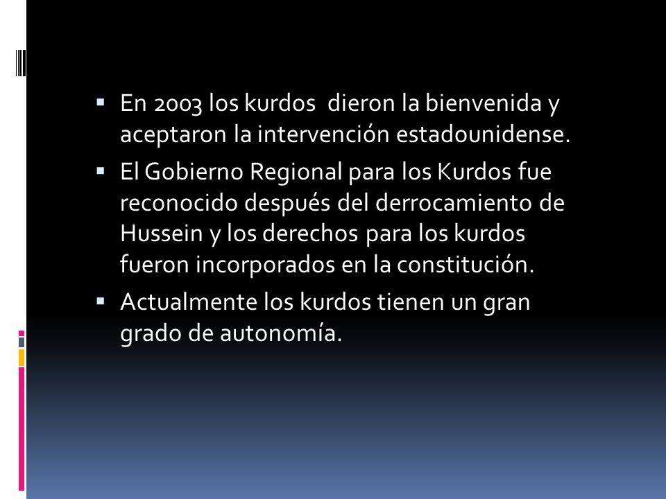 En 2003 los kurdos dieron la bienvenida y aceptaron la intervención estadounidense. El Gobierno Regional para los Kurdos fue reconocido después del de