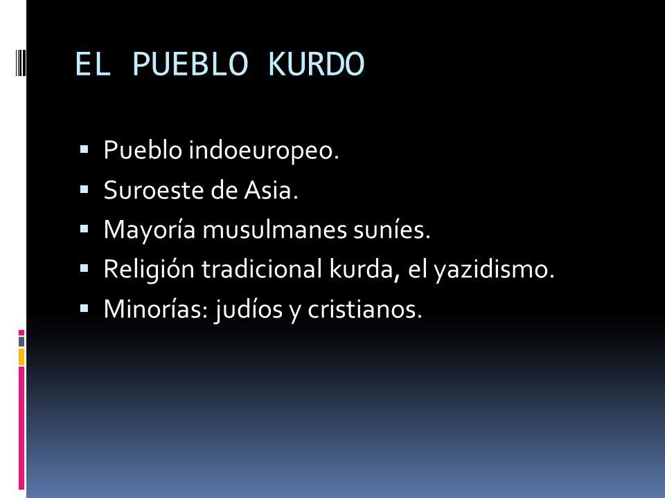 EL PUEBLO KURDO Pueblo indoeuropeo. Suroeste de Asia. Mayoría musulmanes suníes. Religión tradicional kurda, el yazidismo. Minorías: judíos y cristian