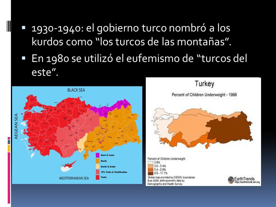 1930-1940: el gobierno turco nombró a los kurdos como los turcos de las montañas. En 1980 se utilizó el eufemismo de turcos del este.