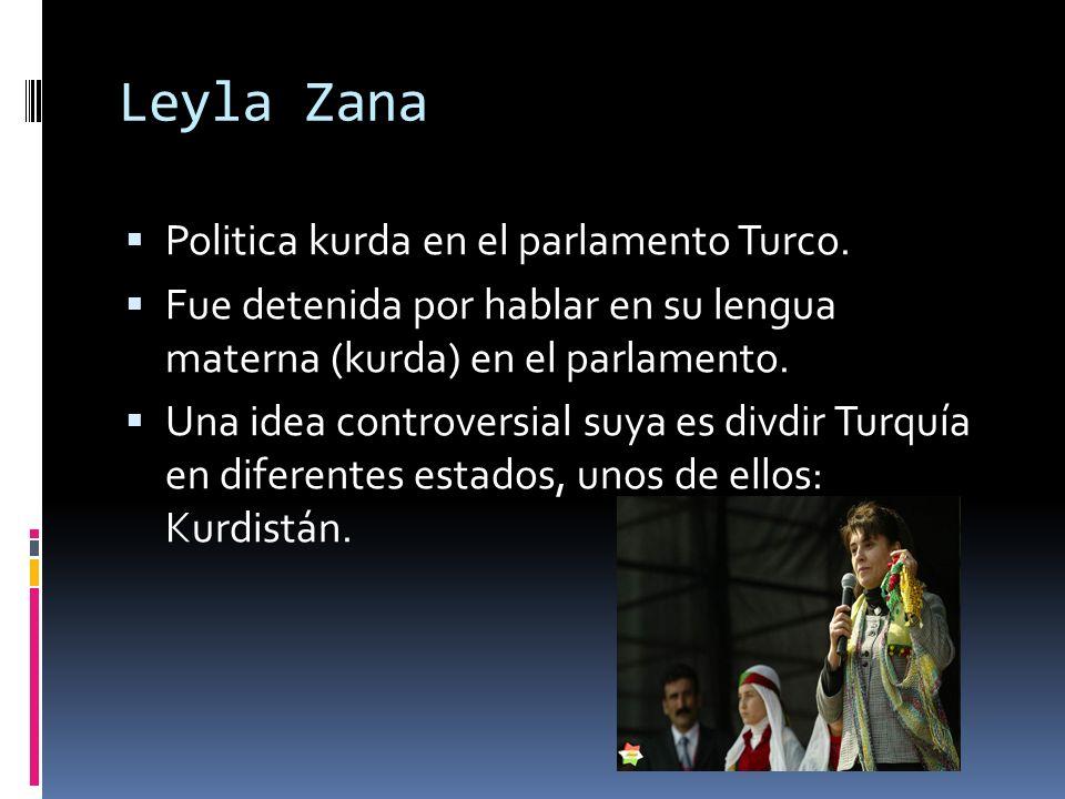 Leyla Zana Politica kurda en el parlamento Turco. Fue detenida por hablar en su lengua materna (kurda) en el parlamento. Una idea controversial suya e