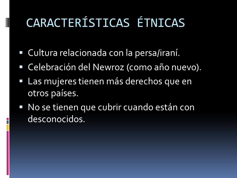 CARACTERÍSTICAS ÉTNICAS Cultura relacionada con la persa/iraní. Celebración del Newroz (como año nuevo). Las mujeres tienen más derechos que en otros
