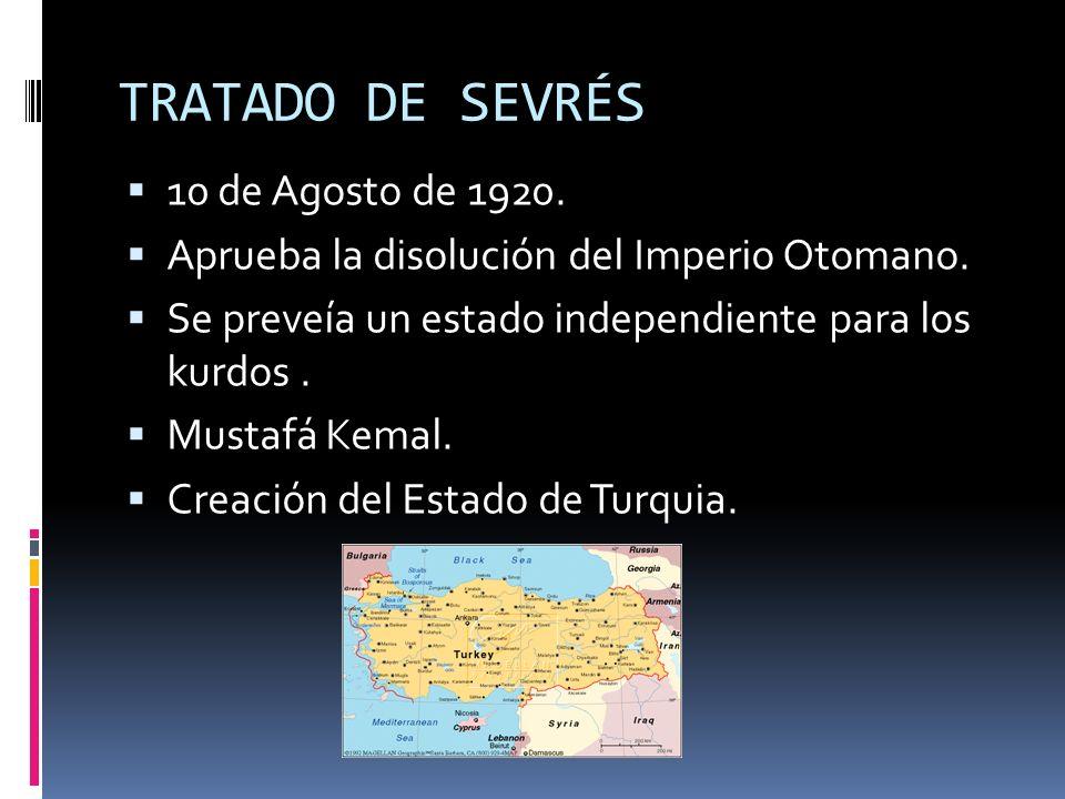 TRATADO DE SEVRÉS 10 de Agosto de 1920. Aprueba la disolución del Imperio Otomano. Se preveía un estado independiente para los kurdos. Mustafá Kemal.