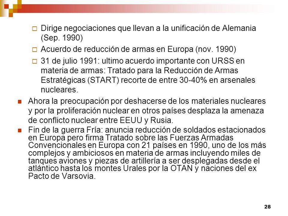 Dirige negociaciones que llevan a la unificación de Alemania (Sep. 1990) Acuerdo de reducción de armas en Europa (nov. 1990) 31 de julio 1991: ultimo