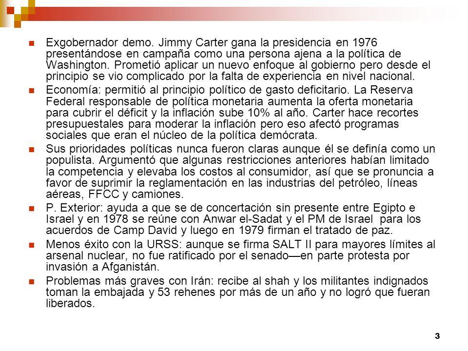3 Exgobernador demo. Jimmy Carter gana la presidencia en 1976 presentándose en campaña como una persona ajena a la política de Washington. Prometió ap