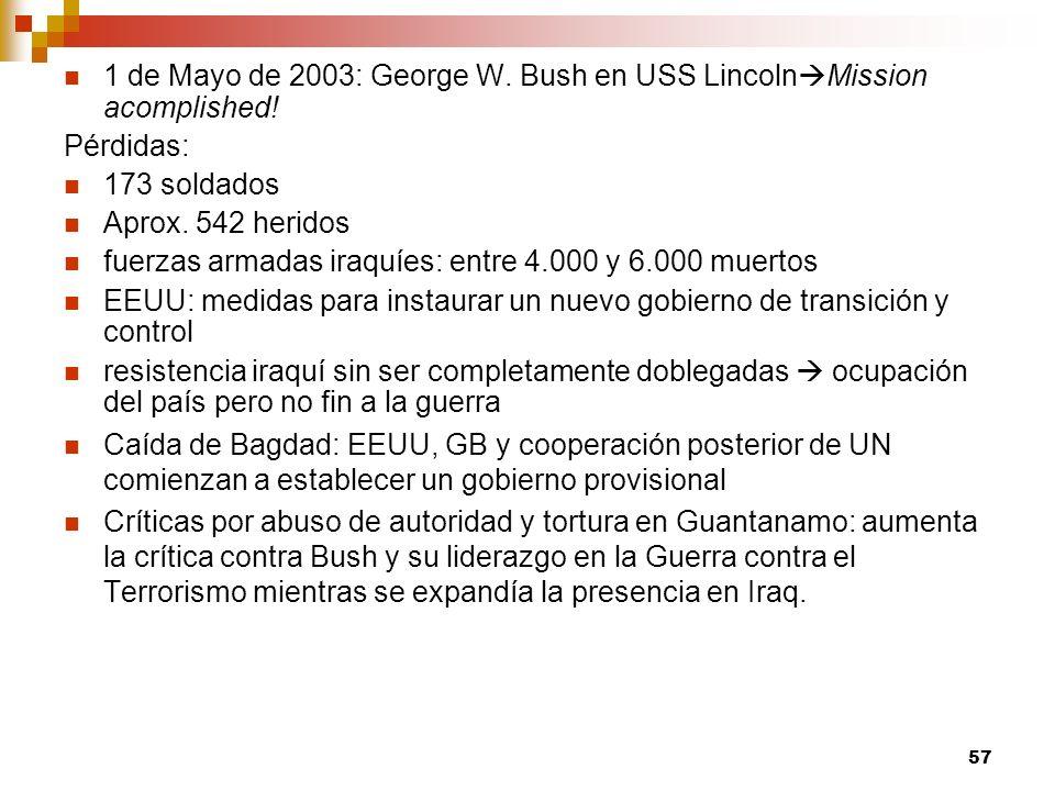 1 de Mayo de 2003: George W. Bush en USS Lincoln Mission acomplished! Pérdidas: 173 soldados Aprox. 542 heridos fuerzas armadas iraquíes: entre 4.000