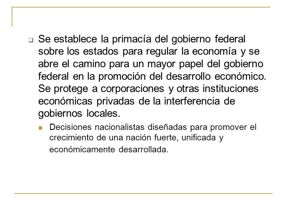 Se establece la primacía del gobierno federal sobre los estados para regular la economía y se abre el camino para un mayor papel del gobierno federal en la promoción del desarrollo económico.
