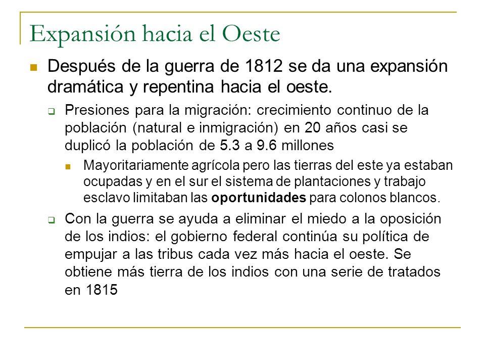 Expansión hacia el Oeste Después de la guerra de 1812 se da una expansión dramática y repentina hacia el oeste.