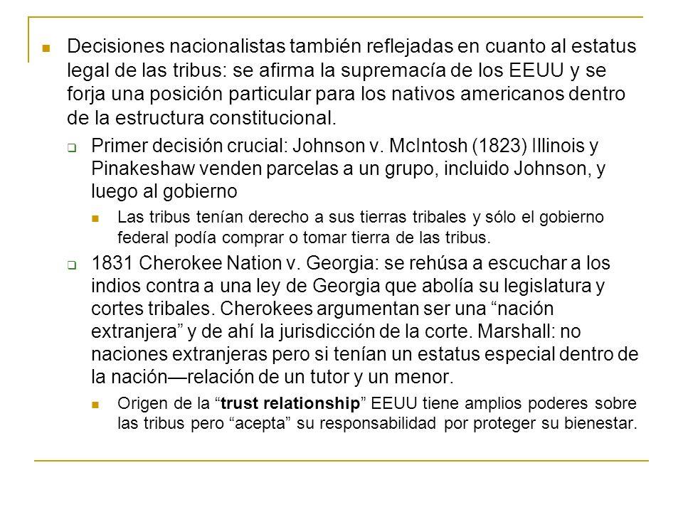 Decisiones nacionalistas también reflejadas en cuanto al estatus legal de las tribus: se afirma la supremacía de los EEUU y se forja una posición particular para los nativos americanos dentro de la estructura constitucional.
