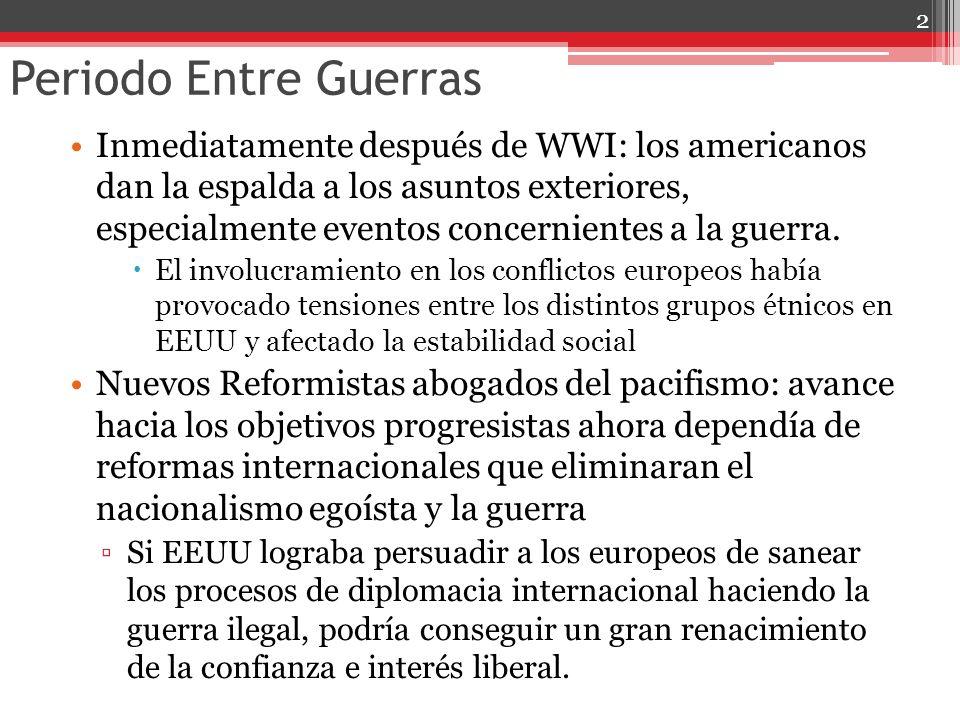 Periodo Entre Guerras Inmediatamente después de WWI: los americanos dan la espalda a los asuntos exteriores, especialmente eventos concernientes a la