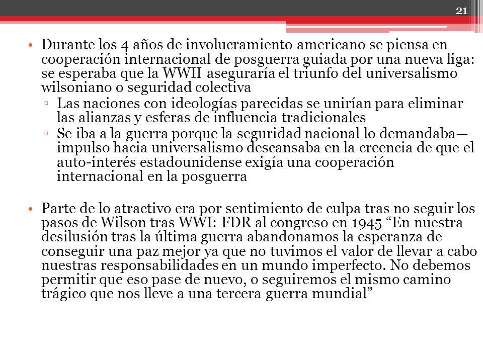 Durante los 4 años de involucramiento americano se piensa en cooperación internacional de posguerra guiada por una nueva liga: se esperaba que la WWII
