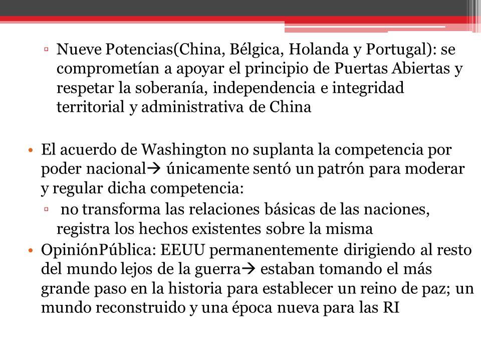 Nueve Potencias(China, Bélgica, Holanda y Portugal): se comprometían a apoyar el principio de Puertas Abiertas y respetar la soberanía, independencia
