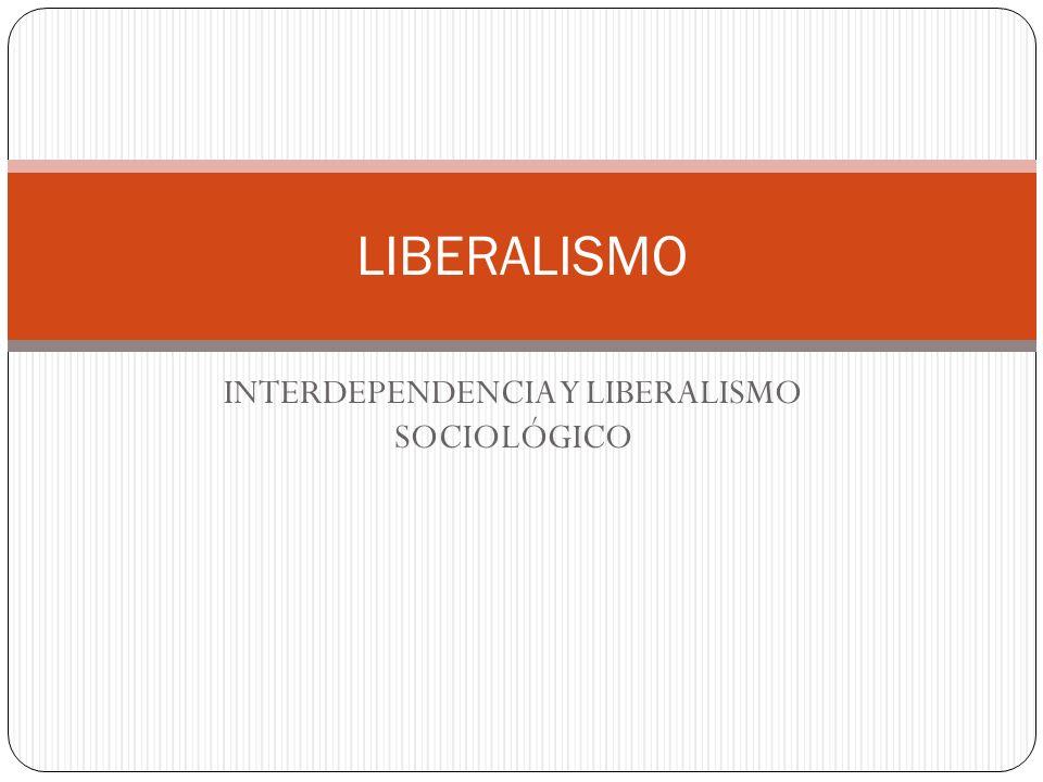 INTERDEPENDENCIA Y LIBERALISMO SOCIOLÓGICO LIBERALISMO