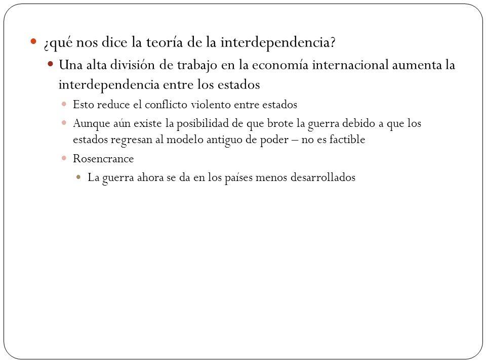 ¿qué nos dice la teoría de la interdependencia? Una alta división de trabajo en la economía internacional aumenta la interdependencia entre los estado