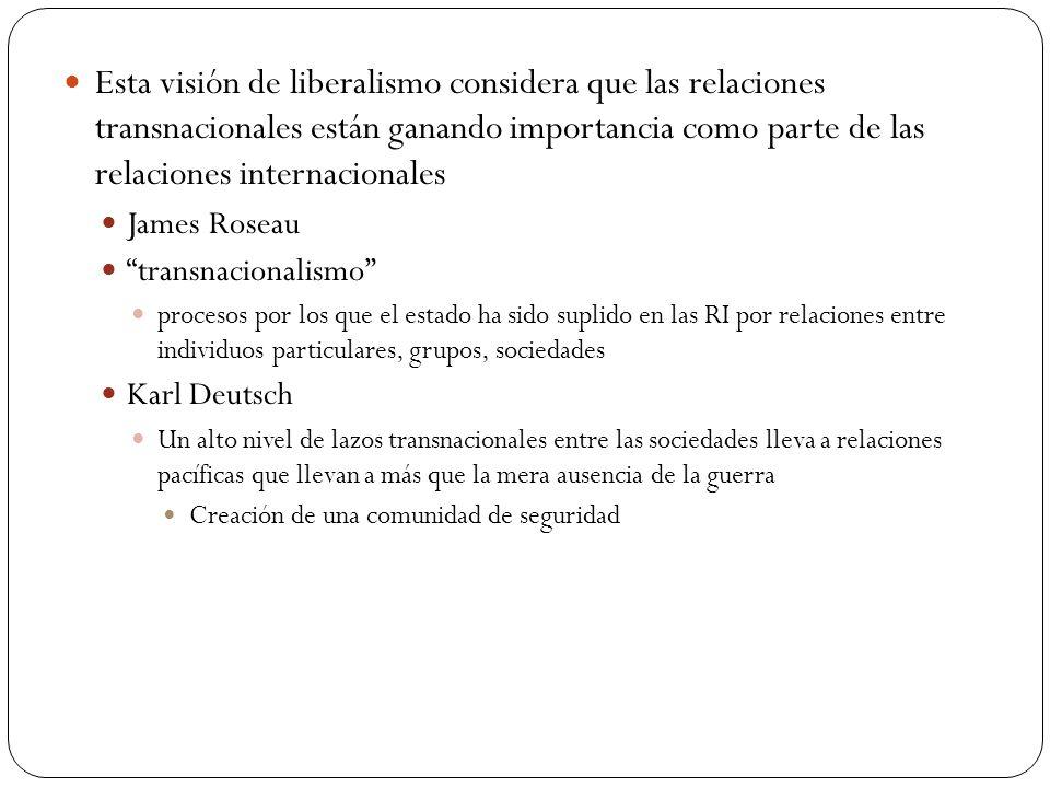 Esta visión de liberalismo considera que las relaciones transnacionales están ganando importancia como parte de las relaciones internacionales James R