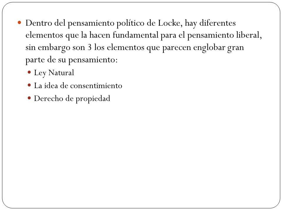 Dentro del pensamiento político de Locke, hay diferentes elementos que la hacen fundamental para el pensamiento liberal, sin embargo son 3 los element