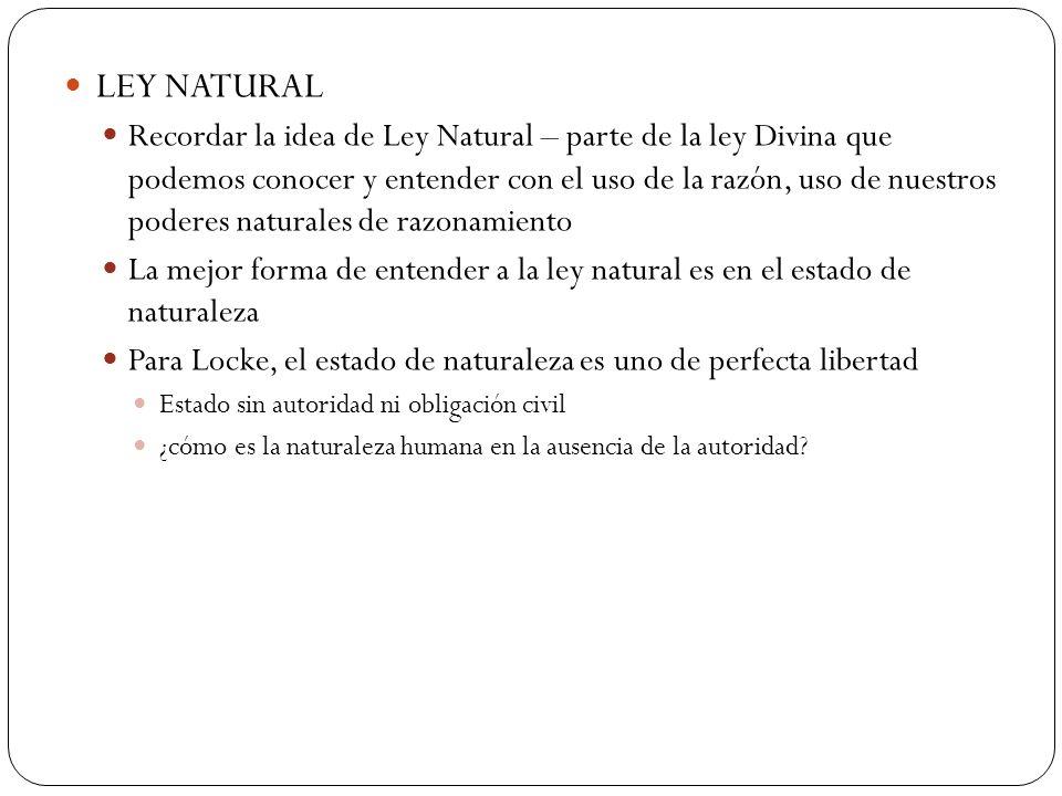 LEY NATURAL Recordar la idea de Ley Natural – parte de la ley Divina que podemos conocer y entender con el uso de la razón, uso de nuestros poderes na