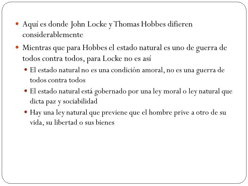Aquí es donde John Locke y Thomas Hobbes difieren considerablemente Mientras que para Hobbes el estado natural es uno de guerra de todos contra todos,