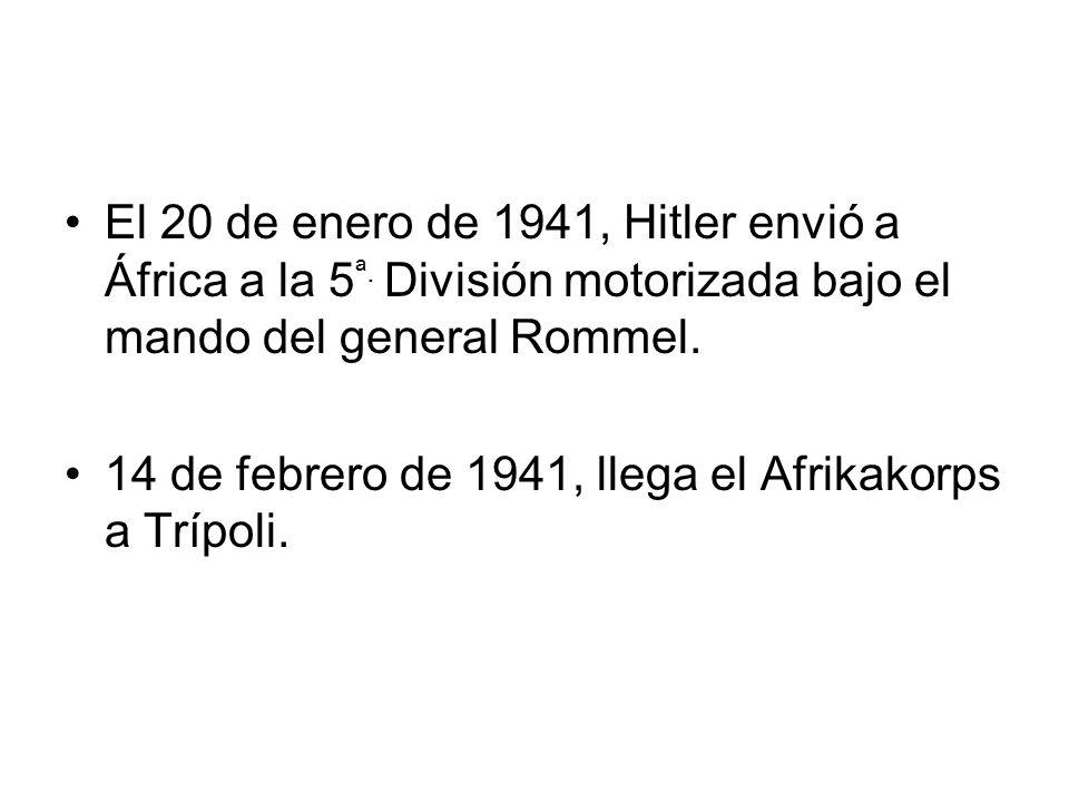 El 20 de enero de 1941, Hitler envió a África a la 5 ª. División motorizada bajo el mando del general Rommel. 14 de febrero de 1941, llega el Afrikako