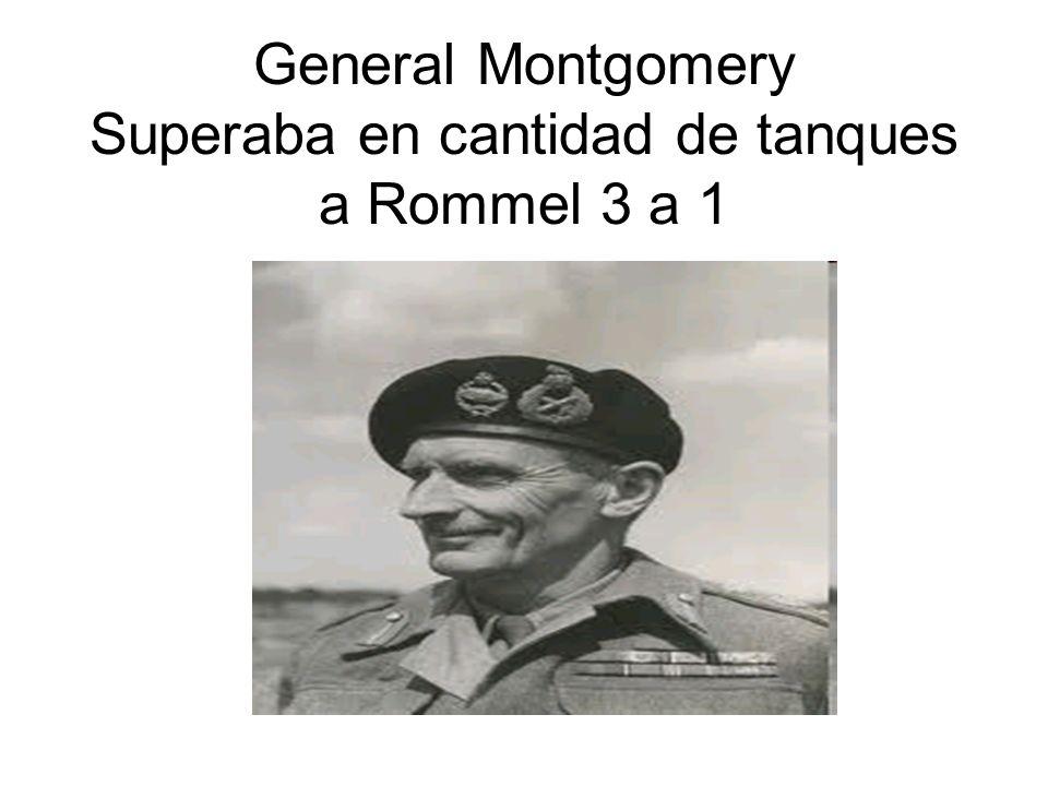 General Montgomery Superaba en cantidad de tanques a Rommel 3 a 1