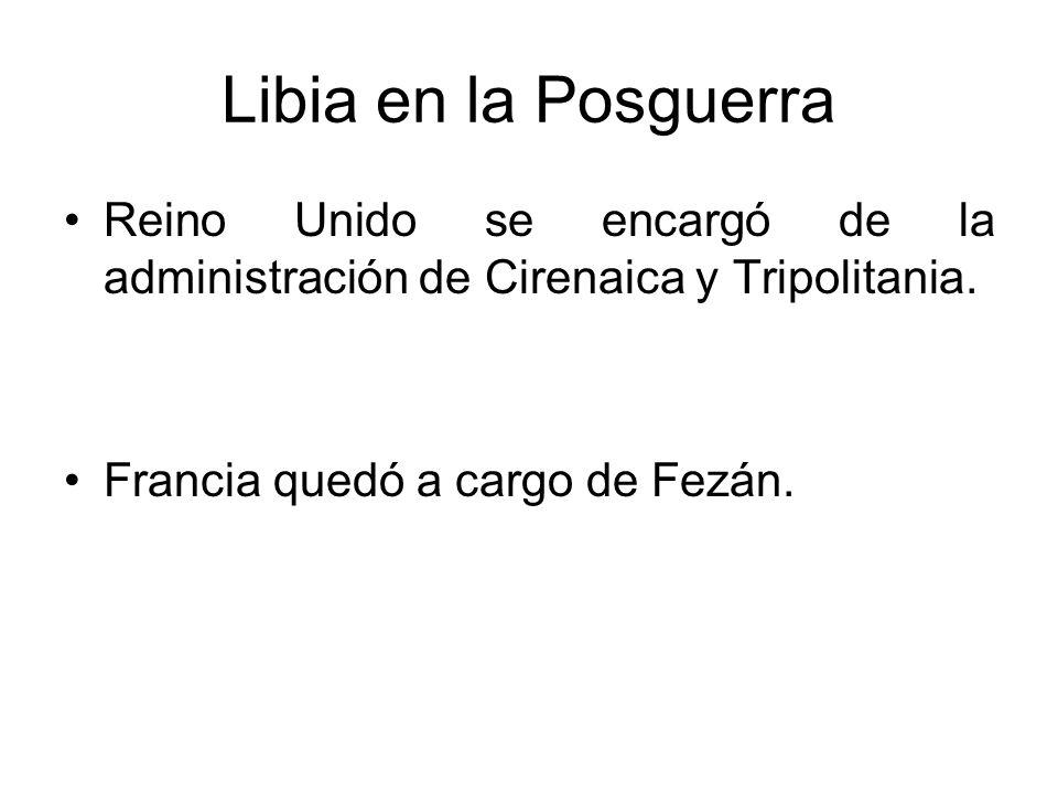 Libia en la Posguerra Reino Unido se encargó de la administración de Cirenaica y Tripolitania. Francia quedó a cargo de Fezán.