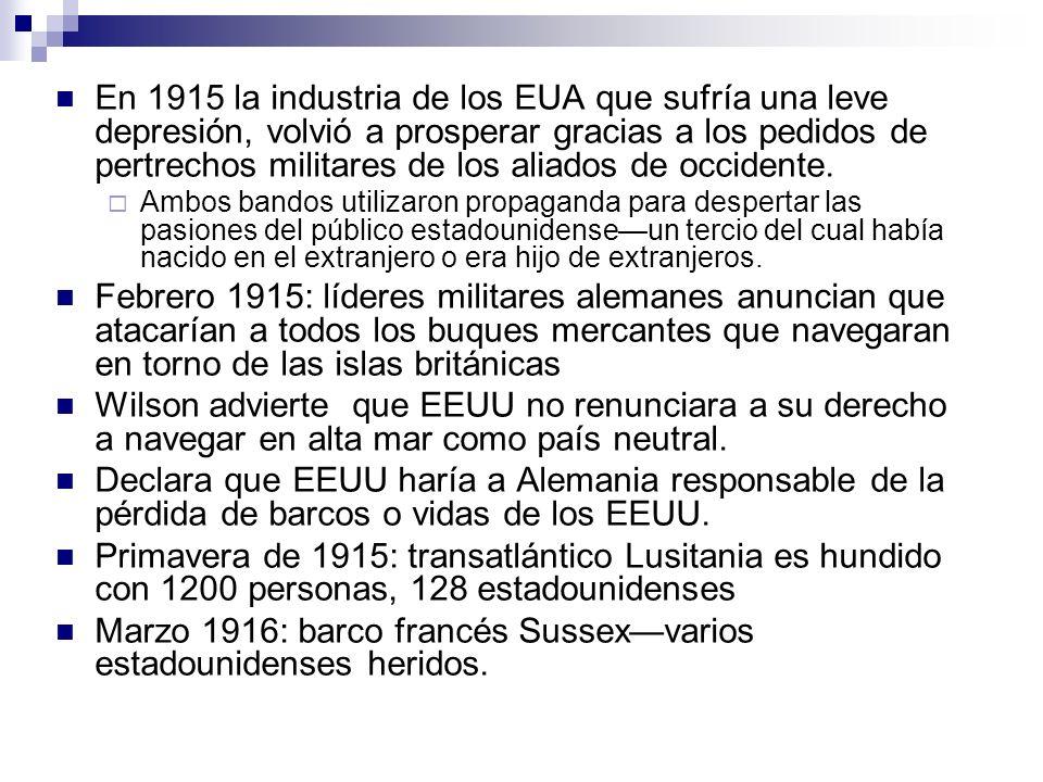 En 1915 la industria de los EUA que sufría una leve depresión, volvió a prosperar gracias a los pedidos de pertrechos militares de los aliados de occi