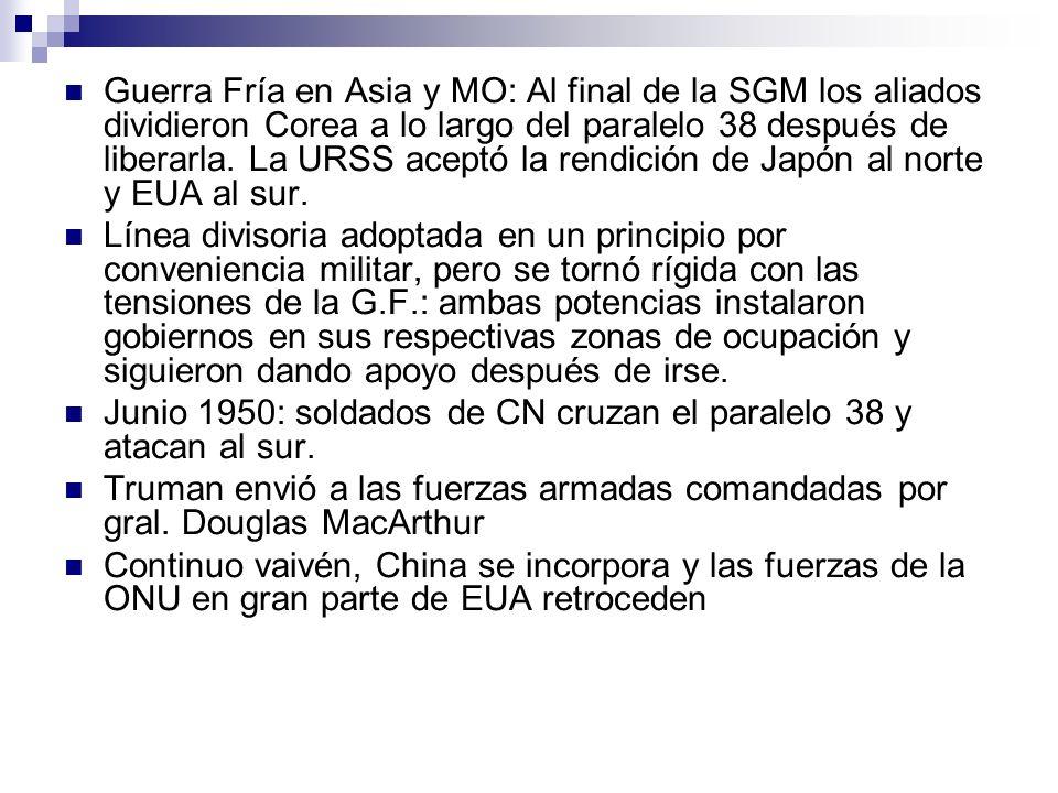Guerra Fría en Asia y MO: Al final de la SGM los aliados dividieron Corea a lo largo del paralelo 38 después de liberarla. La URSS aceptó la rendición