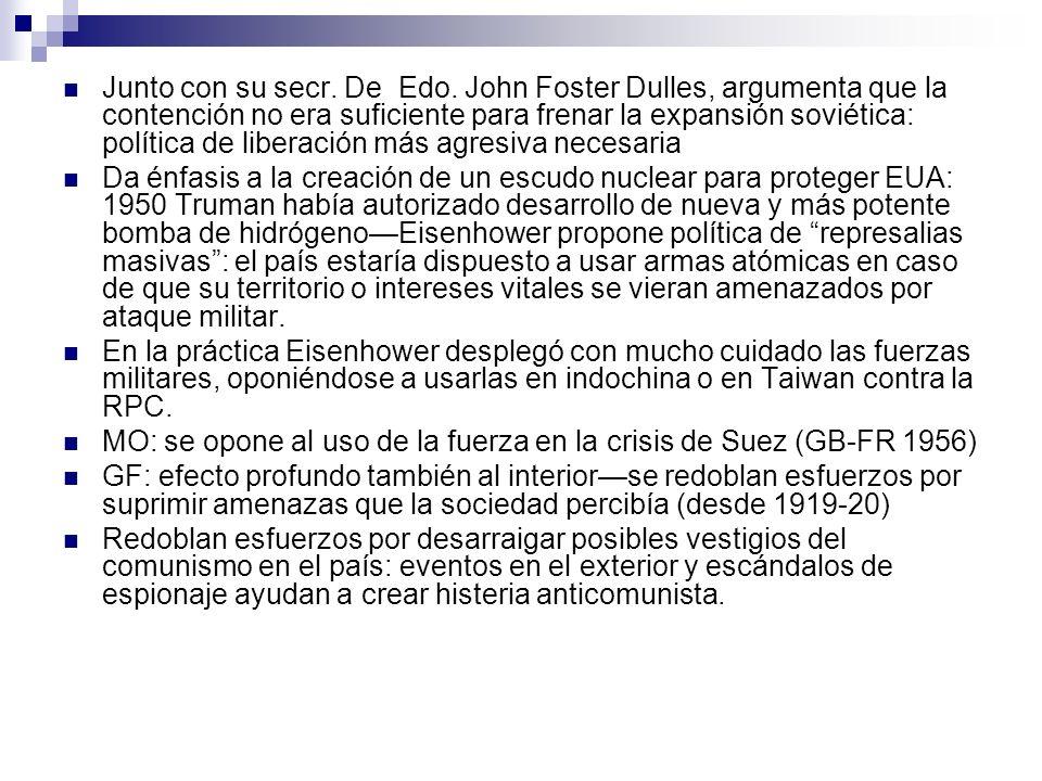Junto con su secr. De Edo. John Foster Dulles, argumenta que la contención no era suficiente para frenar la expansión soviética: política de liberació