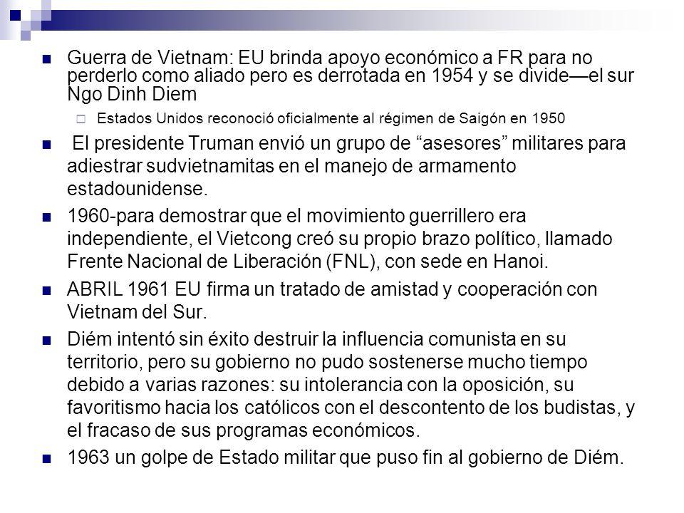 Guerra de Vietnam: EU brinda apoyo económico a FR para no perderlo como aliado pero es derrotada en 1954 y se divideel sur Ngo Dinh Diem Estados Unido