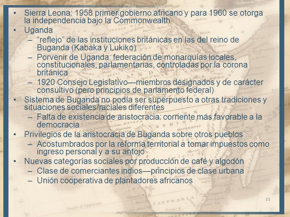 11 Sierra Leona: 1958 primer gobierno africano y para 1960 se otorga la independencia bajo la Commonwealth Uganda –reflejo de las instituciones britán