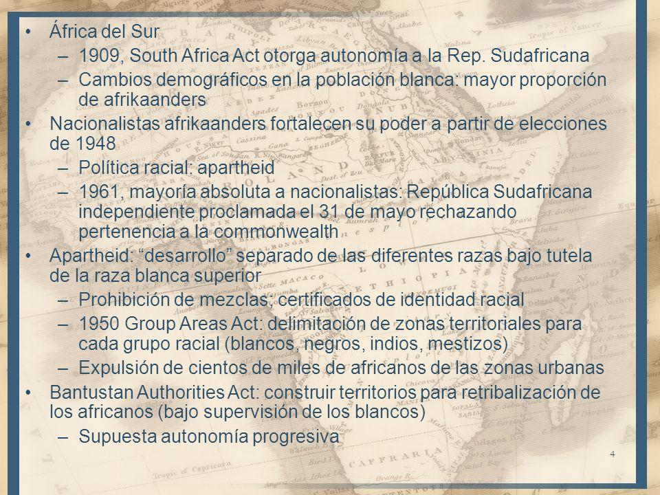 4 África del Sur –1909, South Africa Act otorga autonomía a la Rep. Sudafricana –Cambios demográficos en la población blanca: mayor proporción de afri