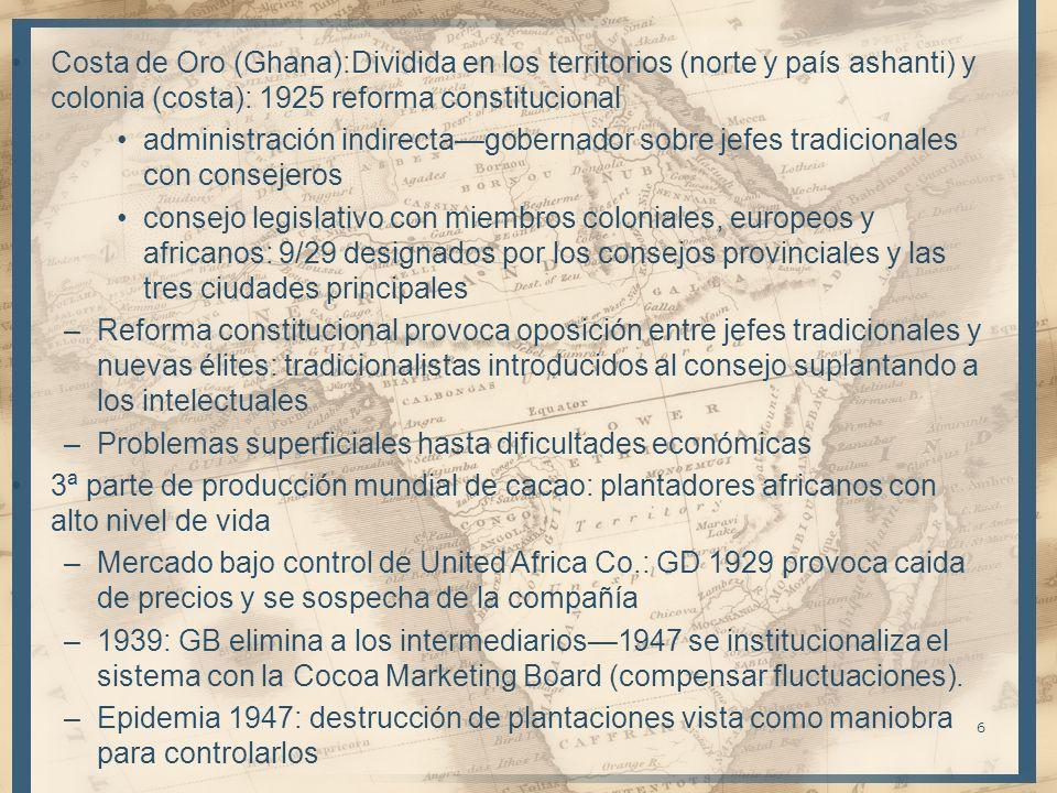 6 Costa de Oro (Ghana):Dividida en los territorios (norte y país ashanti) y colonia (costa): 1925 reforma constitucional administración indirectagober