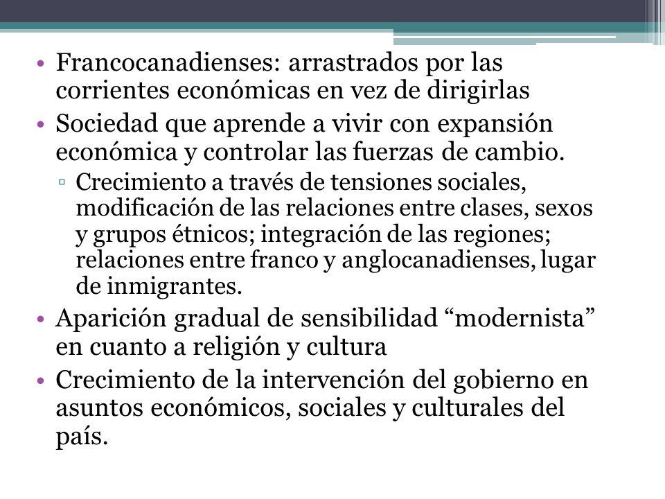Francocanadienses: arrastrados por las corrientes económicas en vez de dirigirlas Sociedad que aprende a vivir con expansión económica y controlar las